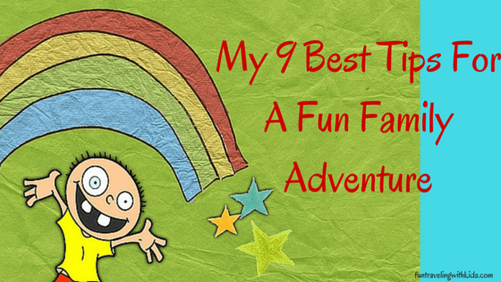 9 best tips for fun family adventures