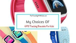 My Choices Of GPS Tracking Bracelets For Kids